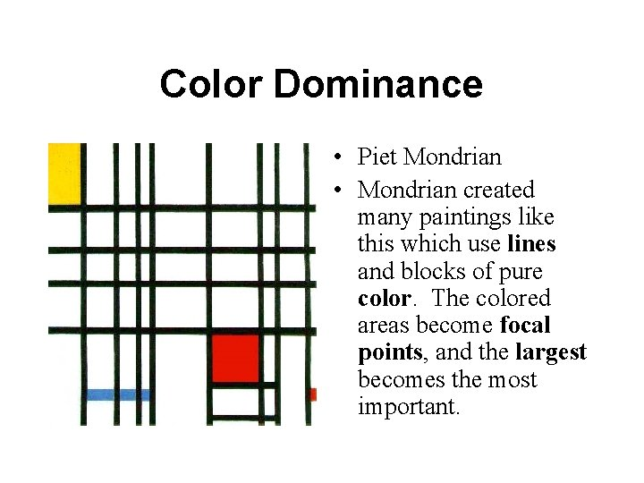 Color Dominance • Piet Mondrian • Mondrian created many paintings like this which use