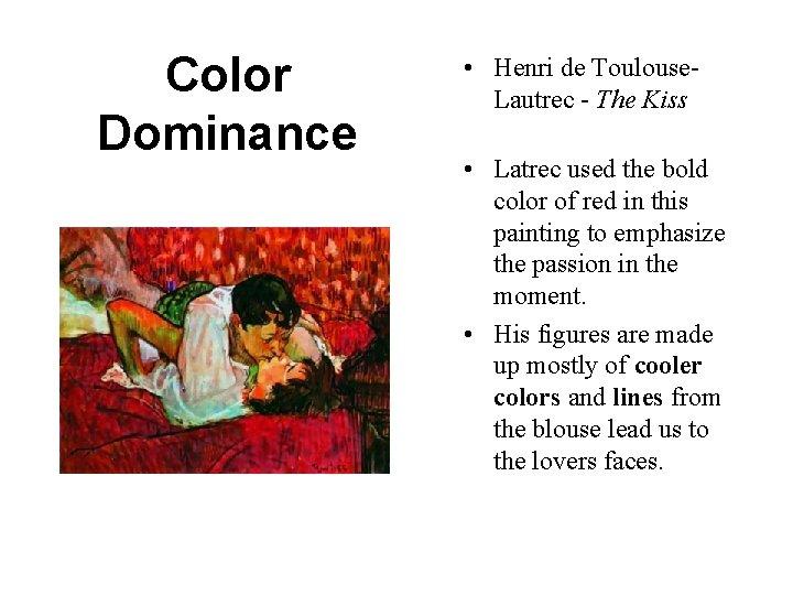 Color Dominance • Henri de Toulouse. Lautrec - The Kiss • Latrec used the