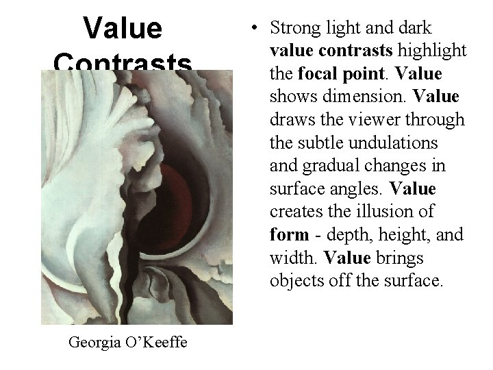 Value Contrasts Georgia O'Keeffe • Strong light and dark value contrasts highlight the focal