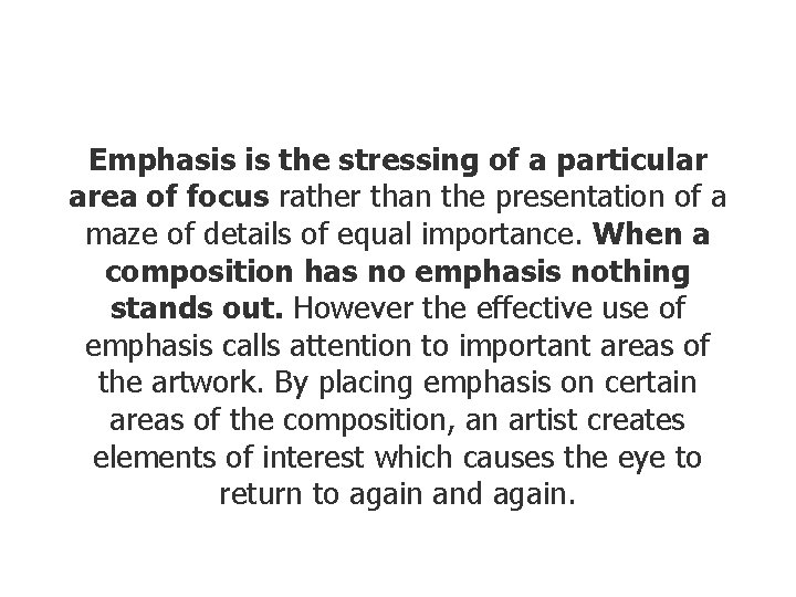 Emphasis is the stressing of a particular area of focus rather than the presentation