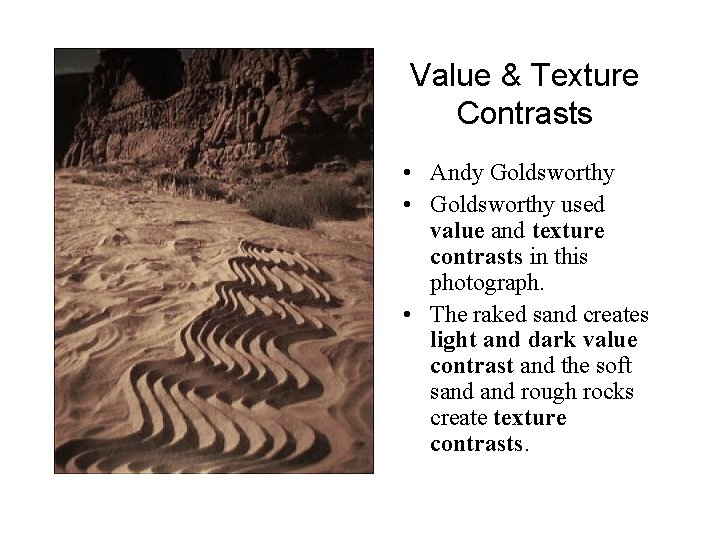 Value & Texture Contrasts • Andy Goldsworthy • Goldsworthy used value and texture contrasts