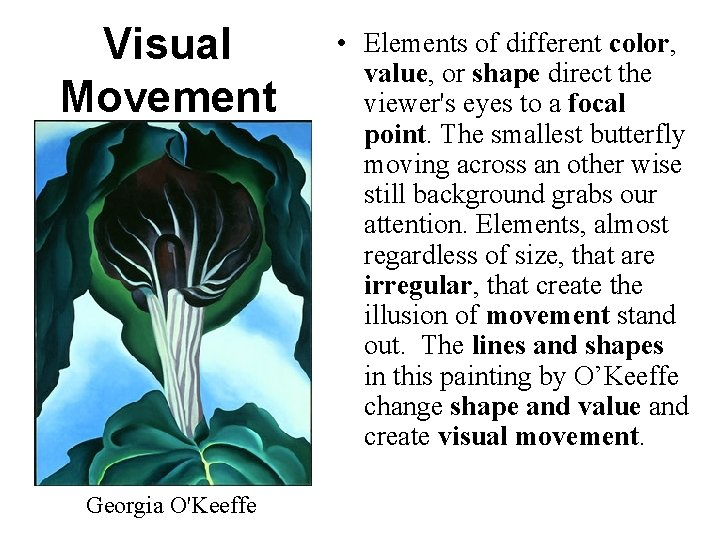 Visual Movement Georgia O'Keeffe • Elements of different color, value, or shape direct the