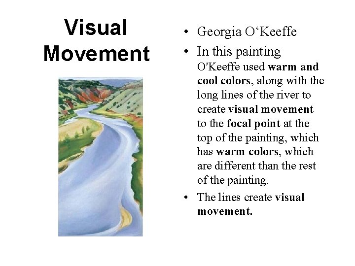 Visual Movement • Georgia O'Keeffe • In this painting O'Keeffe used warm and cool