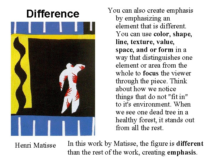 Difference Henri Matisse You can also create emphasis by emphasizing an element that is
