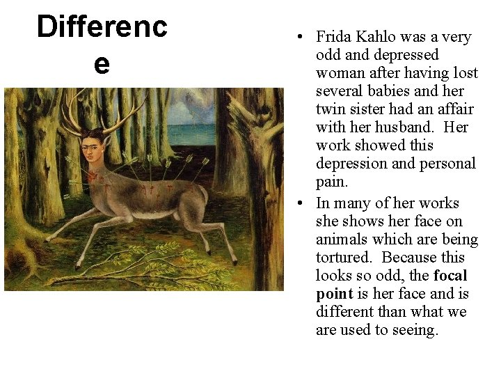 Differenc e • Frida Kahlo was a very odd and depressed woman after having