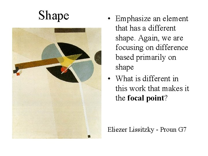 Shape • Emphasize an element that has a different shape. Again, we are focusing