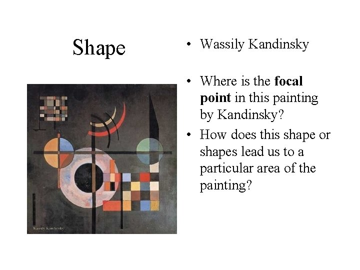 Shape • Wassily Kandinsky • Where is the focal point in this painting by