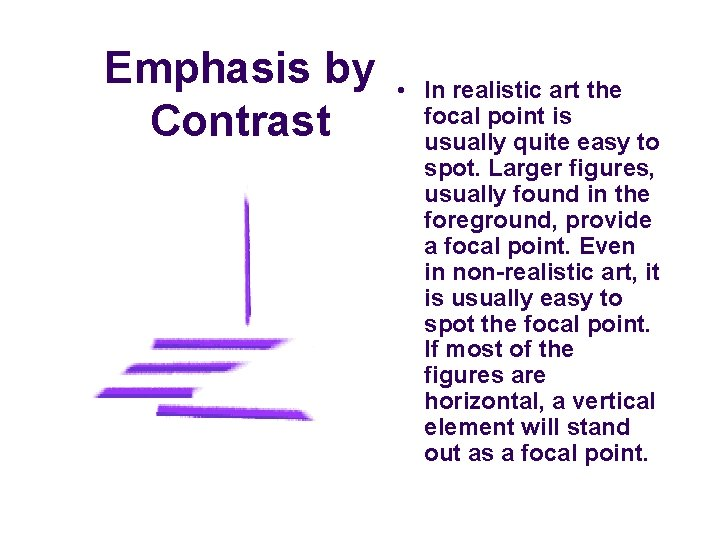 Emphasis by Contrast • In realistic art the focal point is usually quite easy