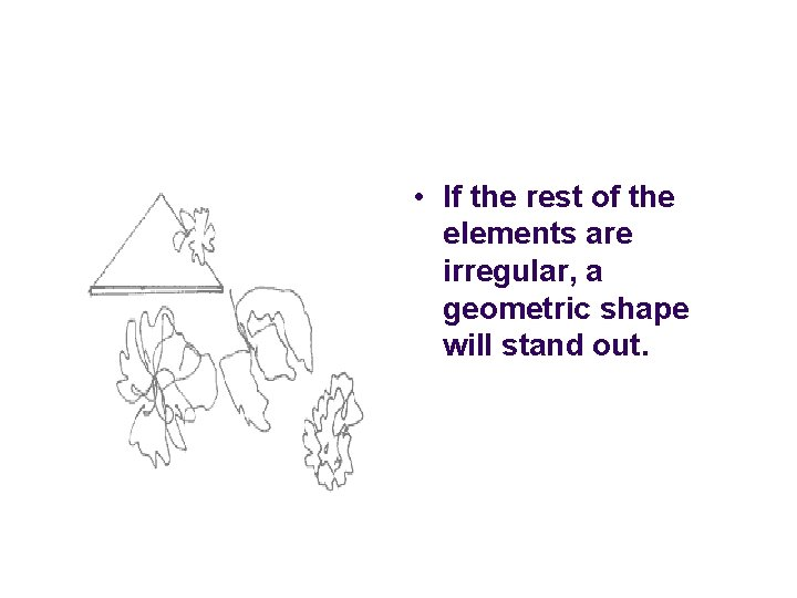 • If the rest of the elements are irregular, a geometric shape will
