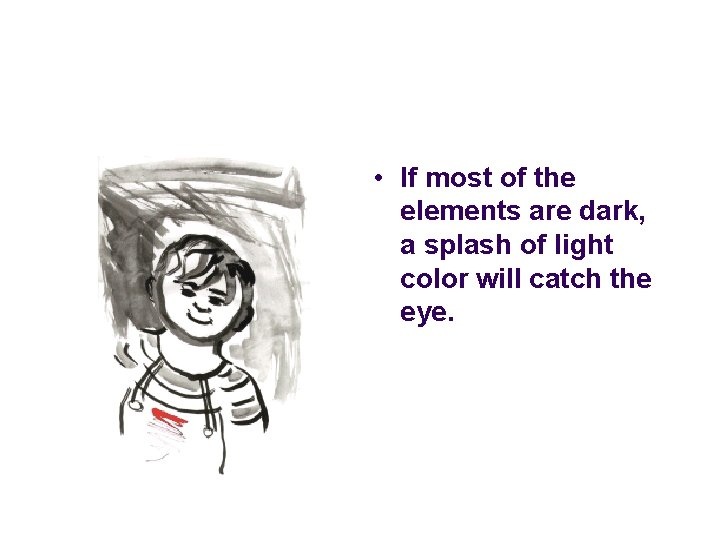 • If most of the elements are dark, a splash of light color