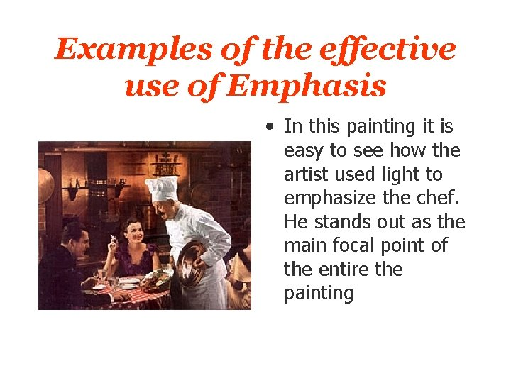 Examples of the effective use of Emphasis • In this painting it is easy