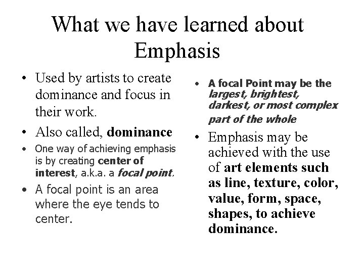 What we have learned about Emphasis • Used by artists to create dominance and