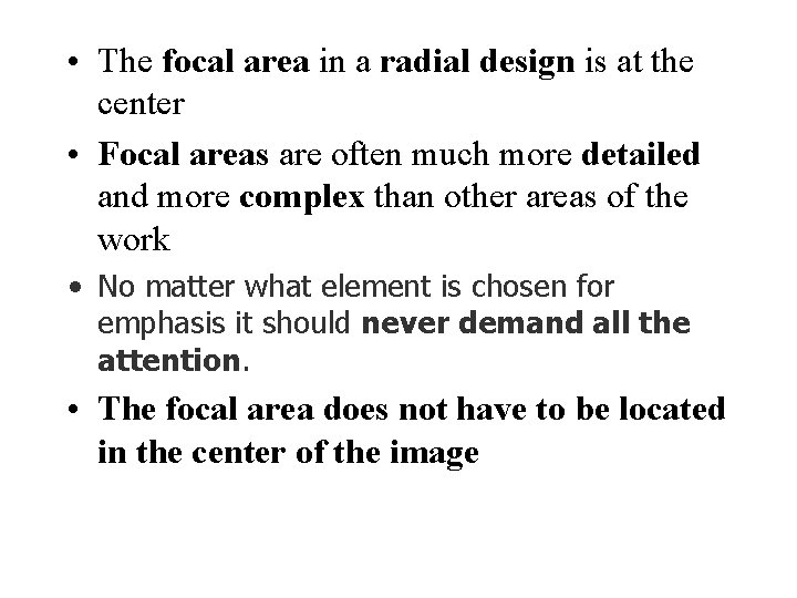 • The focal area in a radial design is at the center •