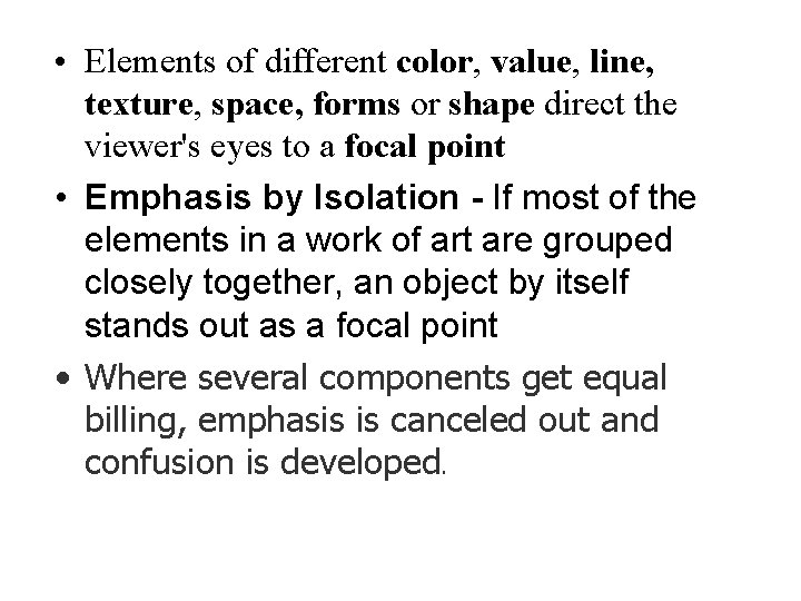 • Elements of different color, value, line, texture, space, forms or shape direct
