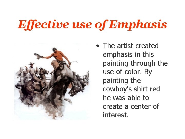 Effective use of Emphasis • The artist created emphasis in this painting through the