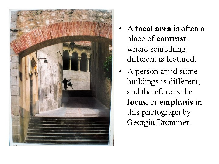 • A focal area is often a place of contrast, where something different