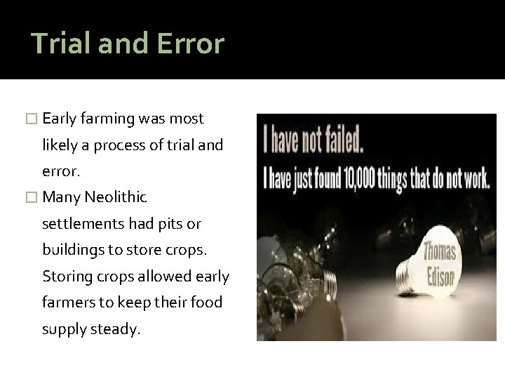 Trial and Error � Early farming was most likely a process of trial and