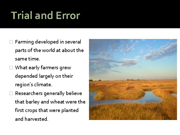 Trial and Error � Farming developed in several parts of the world at about