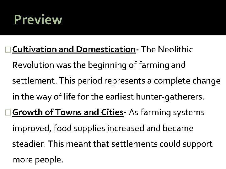 Preview �Cultivation and Domestication- The Neolithic Revolution was the beginning of farming and settlement.