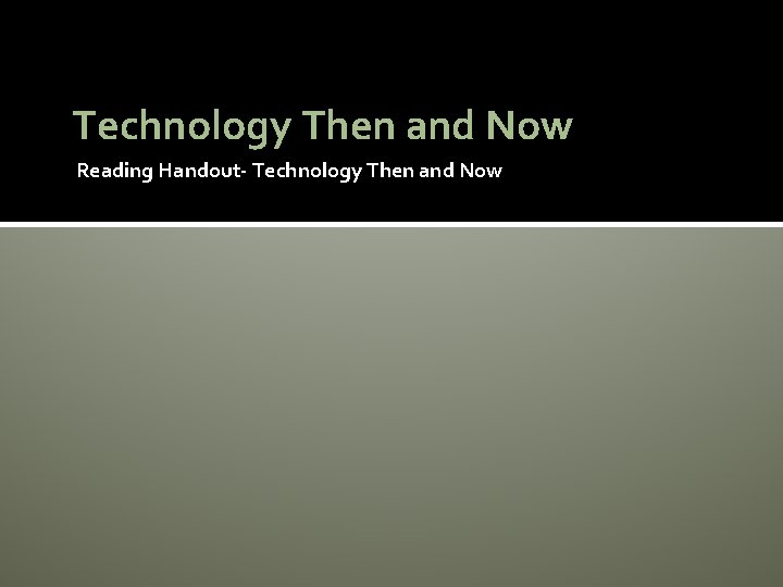 Technology Then and Now Reading Handout- Technology Then and Now