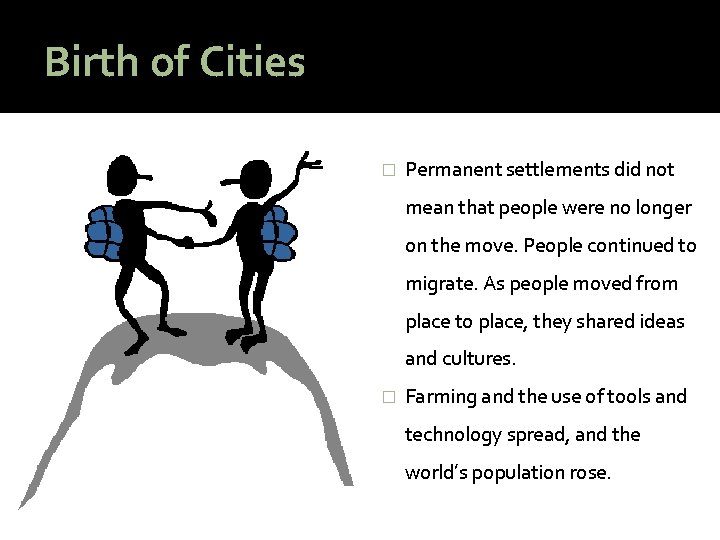 Birth of Cities � Permanent settlements did not mean that people were no longer