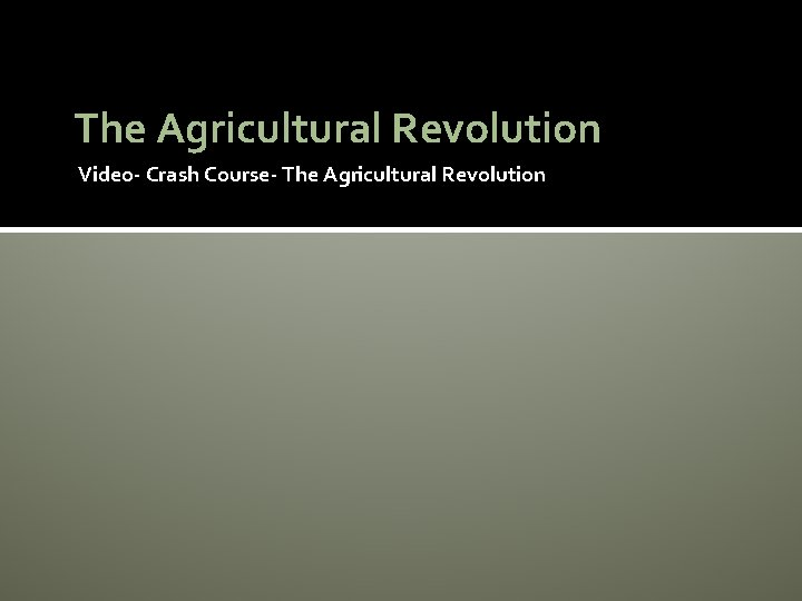 The Agricultural Revolution Video- Crash Course- The Agricultural Revolution