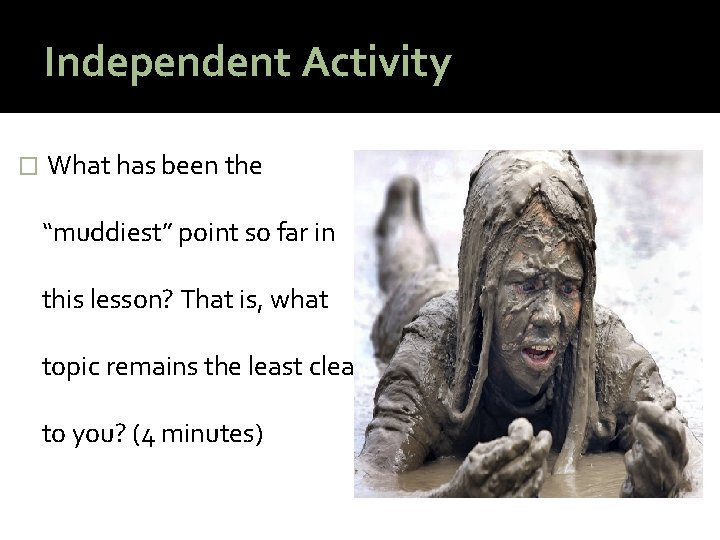 """Independent Activity � What has been the """"muddiest"""" point so far in this lesson?"""
