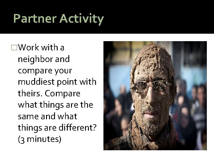 Partner Activity �Work with a neighbor and compare your muddiest point with theirs. Compare