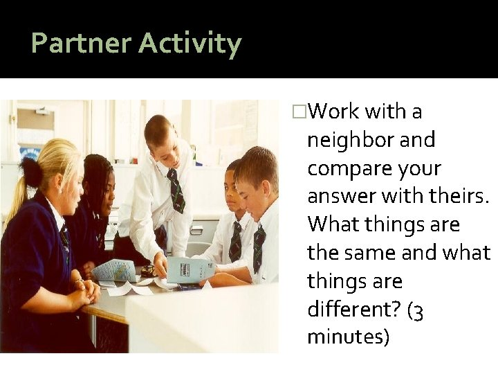 Partner Activity �Work with a neighbor and compare your answer with theirs. What things