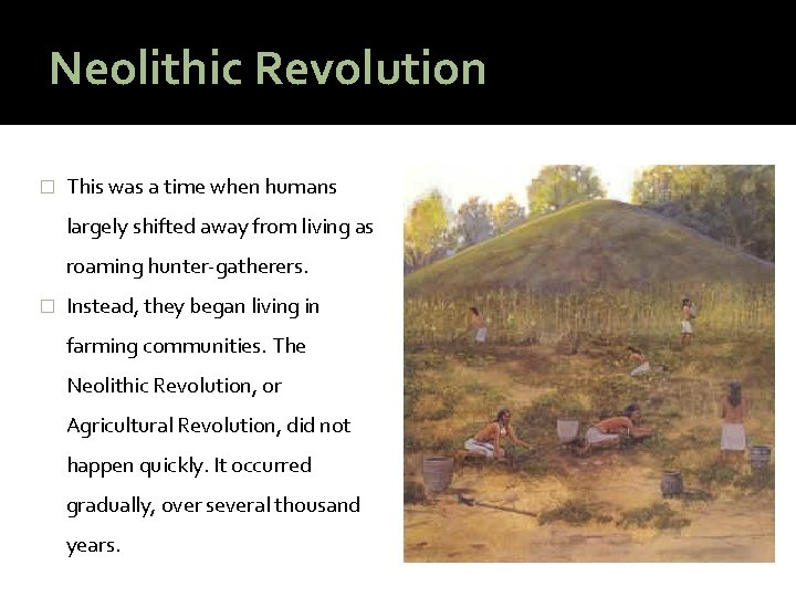 Neolithic Revolution � This was a time when humans largely shifted away from living
