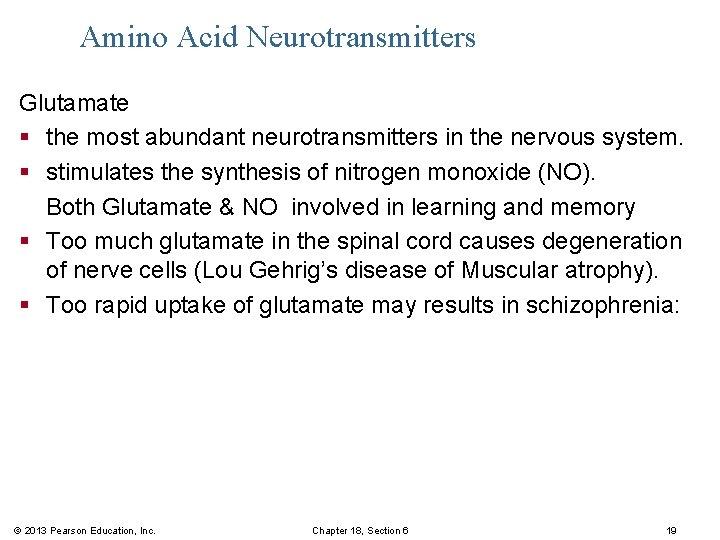 Amino Acid Neurotransmitters Glutamate § the most abundant neurotransmitters in the nervous system. §