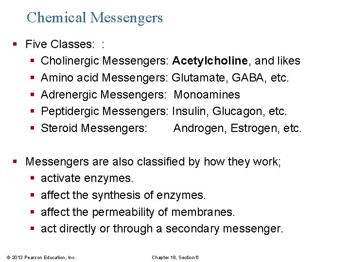 Chemical Messengers § Five Classes: : § Cholinergic Messengers: Acetylcholine, and likes § Amino
