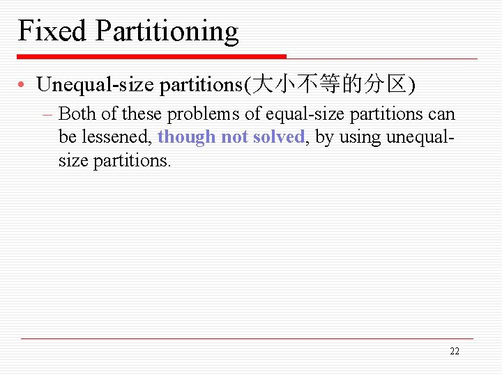 Fixed Partitioning • Unequal-size partitions(大小不等的分区) – Both of these problems of equal-size partitions can