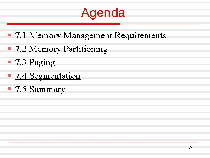 Agenda § § § 7. 1 Memory Management Requirements 7. 2 Memory Partitioning 7.