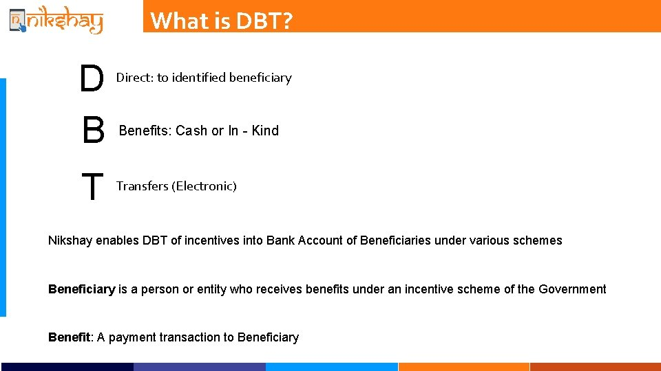 What is DBT? D B T Direct: to identified beneficiary Benefits: Cash or In