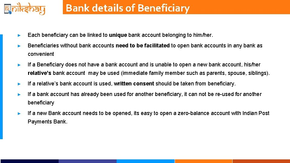 Bank details of Beneficiary ► Each beneficiary can be linked to unique bank account