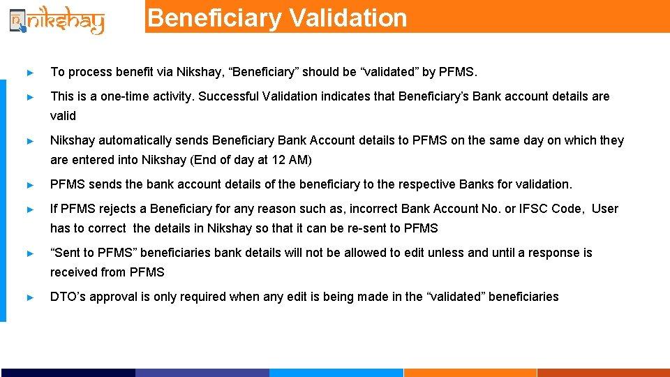 "Beneficiary Validation ► To process benefit via Nikshay, ""Beneficiary"" should be ""validated"" by PFMS."