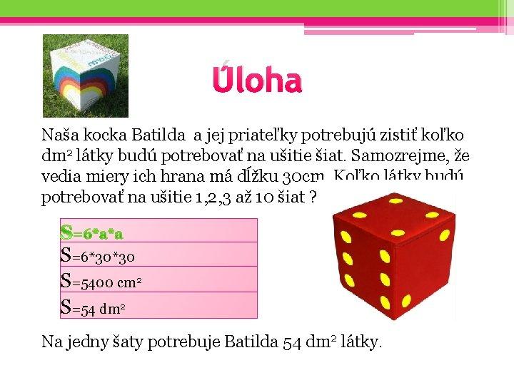 Úloha Naša kocka Batilda a jej priateľky potrebujú zistiť koľko dm 2 látky budú