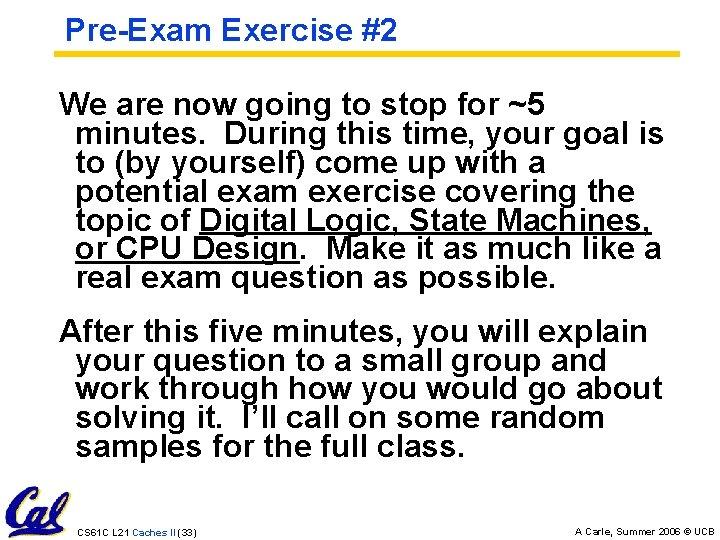 Pre-Exam Exercise #2 We are now going to stop for ~5 minutes. During this