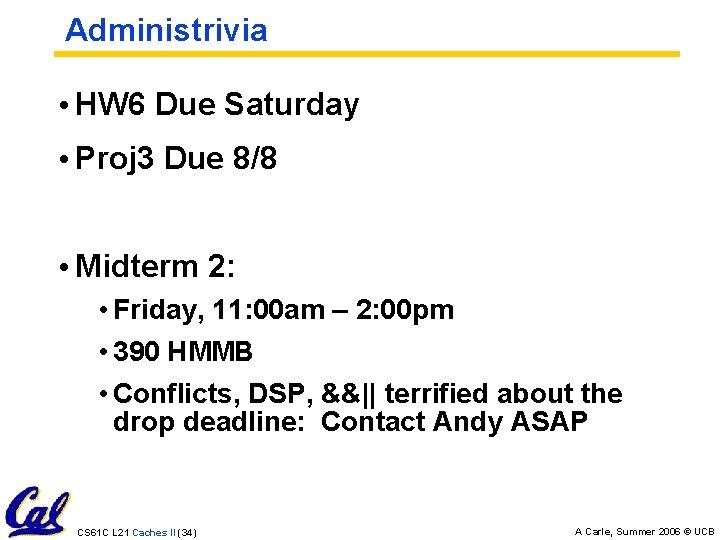 Administrivia • HW 6 Due Saturday • Proj 3 Due 8/8 • Midterm 2:
