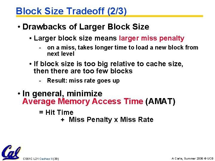 Block Size Tradeoff (2/3) • Drawbacks of Larger Block Size • Larger block size