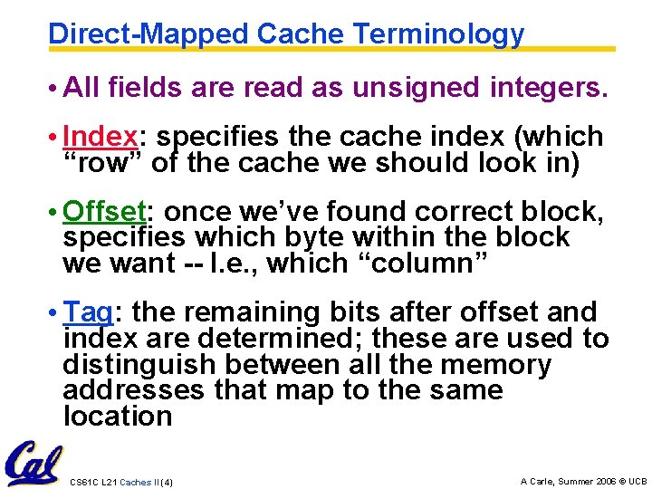 Direct-Mapped Cache Terminology • All fields are read as unsigned integers. • Index: specifies