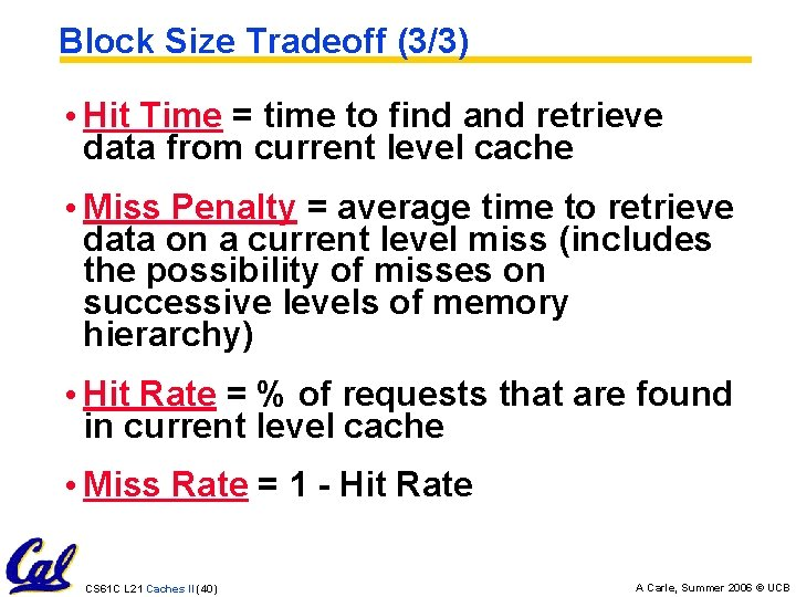 Block Size Tradeoff (3/3) • Hit Time = time to find and retrieve data
