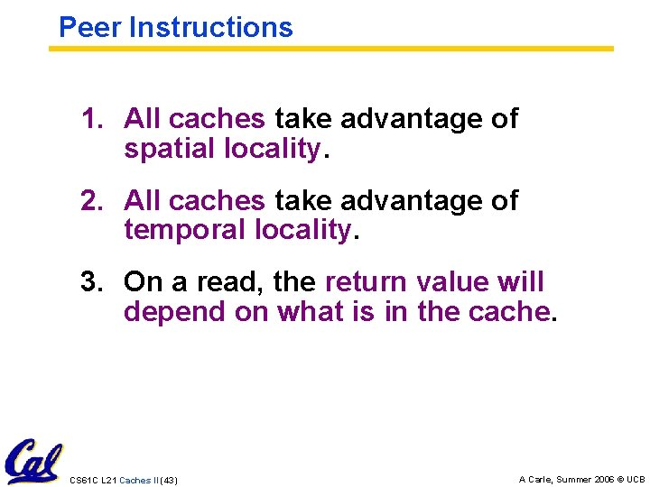 Peer Instructions 1. All caches take advantage of spatial locality. 2. All caches take