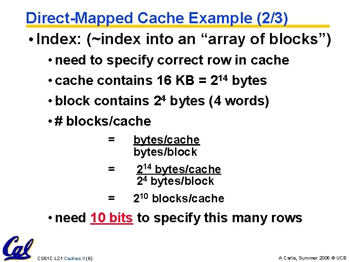 """Direct-Mapped Cache Example (2/3) • Index: (~index into an """"array of blocks"""") • need"""