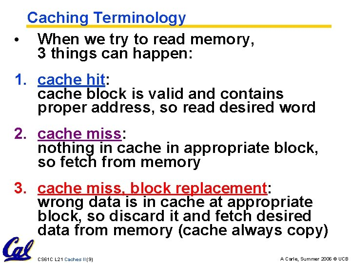 Caching Terminology • When we try to read memory, 3 things can happen: 1.