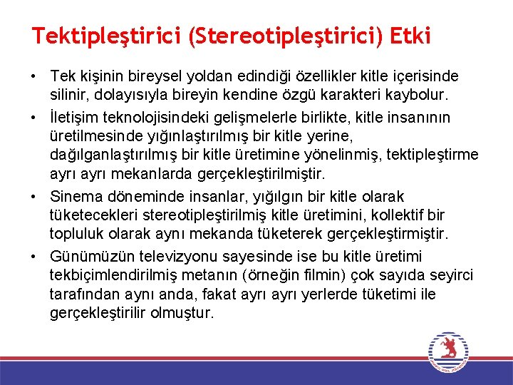 Tektipleştirici (Stereotipleştirici) Etki • Tek kişinin bireysel yoldan edindiği özellikler kitle içerisinde silinir, dolayısıyla