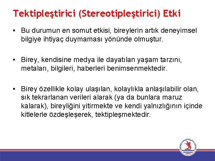 Tektipleştirici (Stereotipleştirici) Etki • Bu durumun en somut etkisi, bireylerin artık deneyimsel bilgiye ihtiyaç