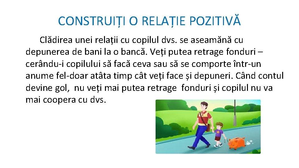 CONSTRUIȚI O RELAȚIE POZITIVĂ Clădirea unei relații cu copilul dvs. se aseamănă cu depunerea