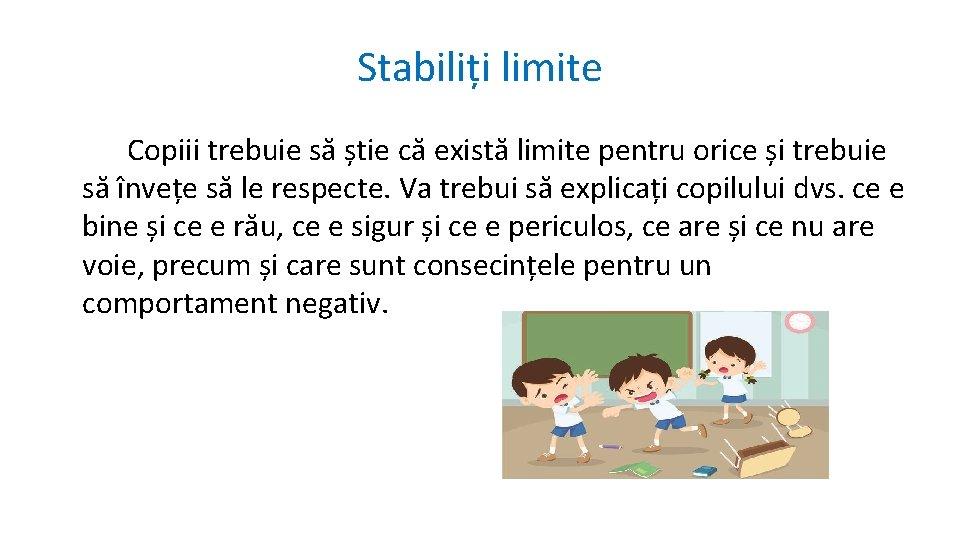 Stabiliți limite Copiii trebuie să știe că există limite pentru orice și trebuie să